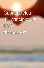 Casi ángeles -El principio del fin-5 temporada by Angelalp18