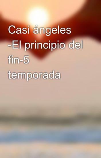 Casi ángeles -El principio del fin-5 temporada