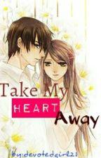 TAKE MY HEART AWAY by devotedgirl21