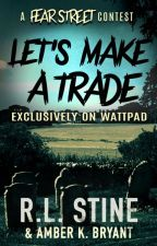 Let's Make a Trade (The R. L. Stine Fill in the Fear Contest) by amberkbryant