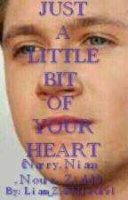 Just A Little Bit Of Your Heart (Ziall,Narry,Niam,Nouis) by Liams_ZAYNieGirl