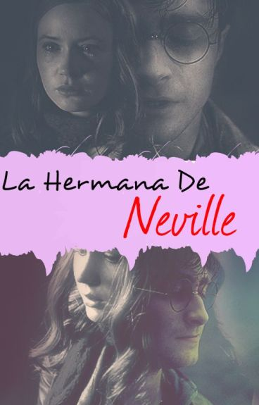 LA HERMANA DE NEVILLE (harry potter y tu)