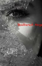 Shattered Angels by Samantha_R11