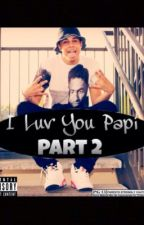 I Luv You Papi (Part 2) by TrilllQueen