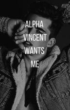 Alpha Vincent Wants Me by CuteLimes