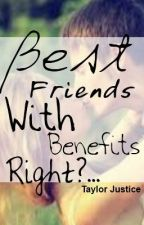 Bestfriends with benefits , right? by TaylorJustice