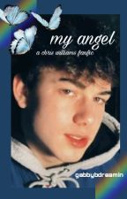 my angel- a chris williams fan-fic by Gabbybdreamin