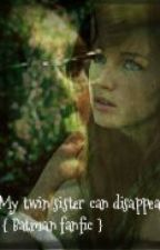My twin sister can disappear { Batman fanfic } by MilenaCranenigma
