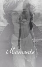 Moments (A One Direction Fanfic) NOT FINISHED by emilyheartshazza