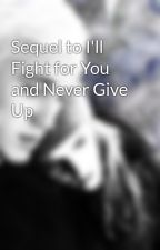 Sequel to I'll Fight for You and Never Give Up by AlwaysDramione