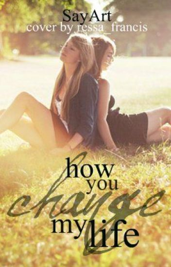 How you changed my life
