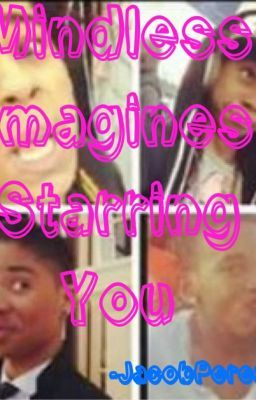 Mindless Imagines Starring You