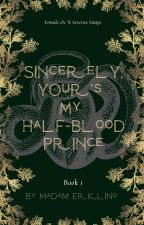 Sincerely, Yours My Half-Blood Prince (Severus Snape x  OC ) by madamerkling