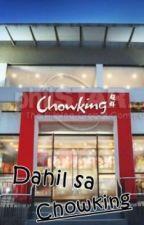 Dahil Sa Chowking by silentheart0512