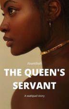 THE QUEEN'S SERVANT by Kountibah