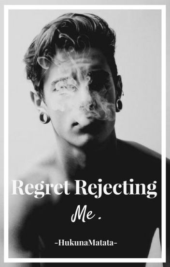 Regret Rejecting Me **ON HOLD** *REWRITING*