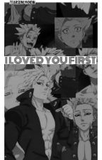 I Loved You First (Ban Seven Deadly Sins)  by Tearsfillthesky