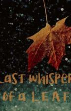Last Whisper Of a L E A F  by LILY_is_Lili