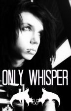 Only Whisper (An Andy Biersack Love Story) by PurdyMuch