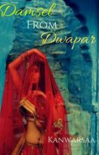 Damsel From Dwapar by Kanwarsaa
