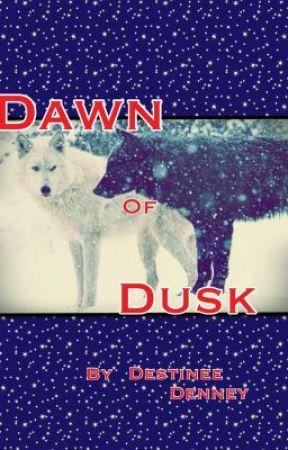 Dawn of Dusk by Dutchess4u