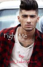 Fight Me   Zayn Malik au by 5SoS_LukeAshton