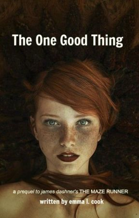 The One Good Thing: A Maze Runner Prequel by EmmaLCook