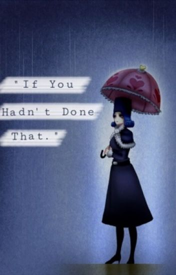 If You Hadn't Done That