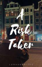A Risk Taker by lunaaawrites