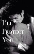 I'll Protect You (Michael Jackson Story) by LivAshley