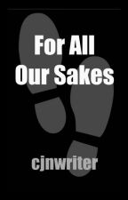 For All Our Sakes by cjnwriter