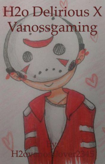 H2o Delirious X Vanossgaming