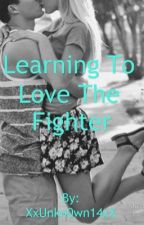 Learning To Love The Fighter by XxUnkn0wn14xX