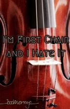 I'm First Chair and I Hate It by _bookwormjo_