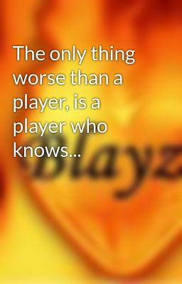 The only thing worse than a player, is a player who knows...