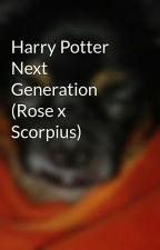 Harry Potter Next Generation (Rose x Scorpius) by fioleefannumber21