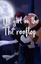 The girl on the rooftop by Gaaraofthedesert1