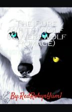 The Pure White Wolf (A Werewolf Romance ) -ON HOLD- by RedRobynYum1