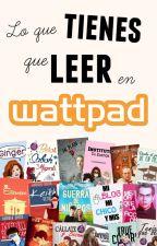 Lo que tienes que leer en Wattpad [EN EDICIÓN] by JustLeta