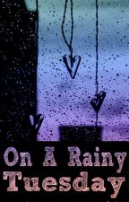 On A Rainy Tuesday (Short Story) by LikkleAngel