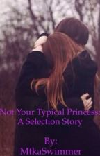 Not Your Typical Princess:Selection Fanfiction (COMPLETE) by MtkaSwimmer