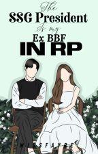 Ex-BBF series# 1: My RP Ex-Boybestfriend is the SSG President by Skyblueee10
