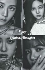 K-Pop Opinions/Thoughts by LDShayxStarlight