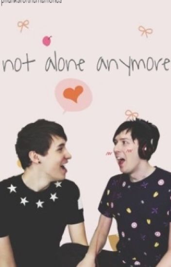 not alone anymore // phan
