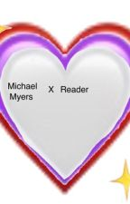 best friends forever (Michael Myers x reader) by STARANDPANKIE
