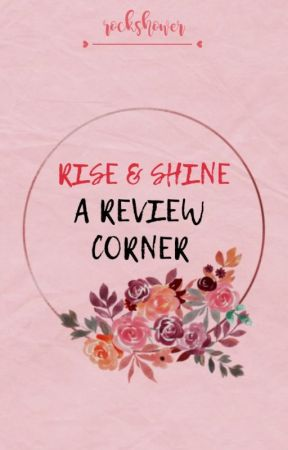 RISE & SHINE! REVIEW CORNER! by rockshower