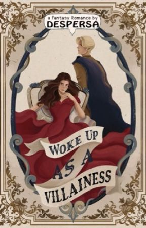 Woke up as a Villainess  by despersa