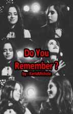 Do You Remember ? (Camren) by karlamichele