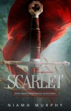 Scarlet: Book Two of the Robyn Hood Adventures by AuthorNiamh