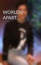WORLD'S APART. by witnwisdom